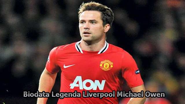 Biodata Legenda Liverpool Michael Owen