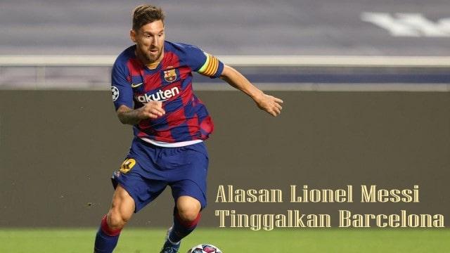 Alasan Lionel Messi Tinggalkan Barcelona